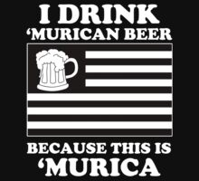 I Drink Murican Beer Because This Is Murica - Tshirts & Hoodies by funnyshirts2015