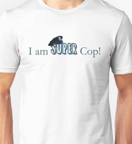 I am Super Cop! Unisex T-Shirt