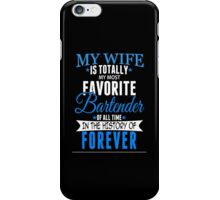 My Wife Is Totally My Most Favorite Bartender Of All Time In The History Of Forever - TShirts & Hoodies iPhone Case/Skin