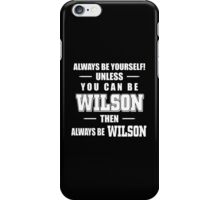 Always Be Yourself Unless You Can Be Wilson Then Always Be Wilson - Tshirts & Hoodies iPhone Case/Skin