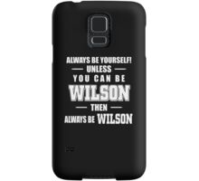 Always Be Yourself Unless You Can Be Wilson Then Always Be Wilson - Tshirts & Hoodies Samsung Galaxy Case/Skin
