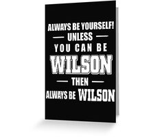 Always Be Yourself Unless You Can Be Wilson Then Always Be Wilson - Tshirts & Hoodies Greeting Card