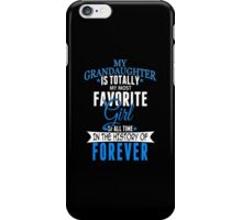 My Gradaughter Is Totally My Most Favorite Girl Of All Time In The History Of Forever - TShirts & Hoodies iPhone Case/Skin