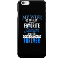 My Wife Is Totally My Most Favorite Lawyer Of All Time In The History Of Forever - TShirts & Hoodies iPhone Case/Skin