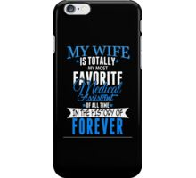 My Wife Is Totally My Most Favorite Medical Assistant Of All Time In The History Of Forever - TShirts & Hoodies iPhone Case/Skin