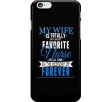 My Wife Is Totally My Most Favorite Nurse Of All Time In The History Of Forever - TShirts & Hoodies iPhone Case/Skin