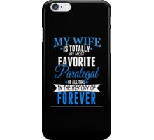 My Wife Is Totally My Most Favorite Paralegal Of All Time In The History Of Forever - TShirts & Hoodies iPhone Case/Skin