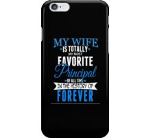 My Wife Is Totally My Most Favorite Principal Of All Time In The History Of Forever - TShirts & Hoodies iPhone Case/Skin