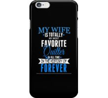 My Wife Is Totally My Most Favorite Quilter Of All Time In The History Of Forever - TShirts & Hoodies iPhone Case/Skin