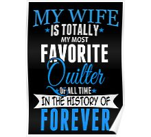 My Wife Is Totally My Most Favorite Quilter Of All Time In The History Of Forever - TShirts & Hoodies Poster