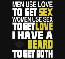 Men Use Love To Get Sex Women Use Sex To Get Love I Have A Beard To Get Both - TShirts & Hoodies by custom222