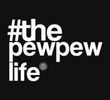 The Pewpew Life - Funny Tshirt by custom222