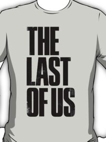 the last of us text T-Shirt