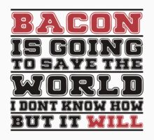 Bacon Is Going To Save The World I Don't Know How But It Will - Tshirts & Hoodies by custom222