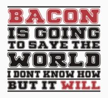 Bacon Is Going To Save The World I Don't Know How But It Will - Tshirts & Hoodies by custom111