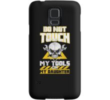 Do Not Touch My Tools Or My Daughter - Tshirts & Hoodies Samsung Galaxy Case/Skin