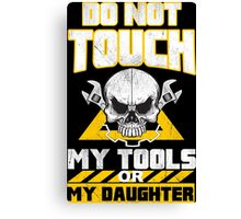 Do Not Touch My Tools Or My Daughter - Tshirts & Hoodies Canvas Print