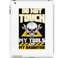 Do Not Touch My Tools Or My Daughter - Tshirts & Hoodies iPad Case/Skin