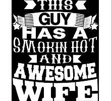This Guy Has A Smokin Hot And Awesome Wife - Tshirts & Hoodies Photographic Print