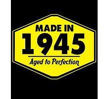 """""""Made in 1945 - Aged to Perfection"""" Collection #51026 Photographic Print"""
