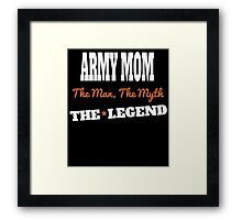 ARMY MOM THE MAN THE MYTH THE LEGEND Framed Print