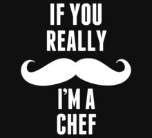 If You Really Mustache I'm A Chef - TShirts & Hoodies by funnyshirts2015