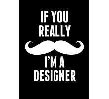 If You Really Mustache I'm A Designer - TShirts & Hoodies Photographic Print