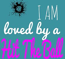 I'm Loved By A Hit The Ball by cutetees