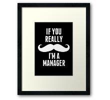 If You Really Mustache I'm A Manager - TShirts & Hoodies Framed Print