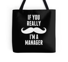 If You Really Mustache I'm A Manager - TShirts & Hoodies Tote Bag