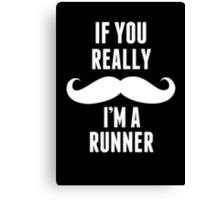 If You Really Mustache I'm A Runner - TShirts & Hoodies Canvas Print
