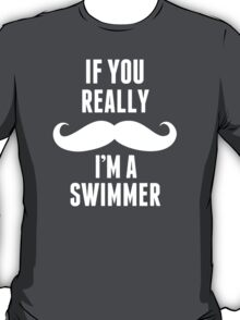 If You Really Mustache I'm A Swimmer - TShirts & Hoodies T-Shirt