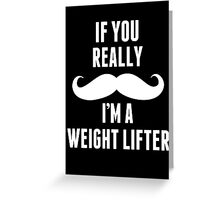 If You Really Mustache I'm A Weight Lifter - TShirts & Hoodies Greeting Card