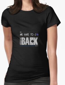 We Have to go Back Womens Fitted T-Shirt