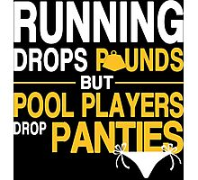 Running Drops Pounds But Pool Players Drop Panties - Tshirts & Hoodies Photographic Print