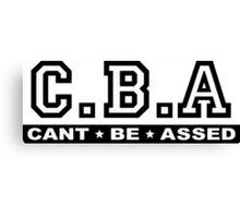 CBA, Can't Be Assed Canvas Print