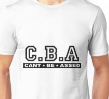 CBA, Can't Be Assed Unisex T-Shirt