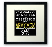 ON A SCALE OF ONE TO TEN MY OBSESSION WITH ARMY MOM IS Framed Print