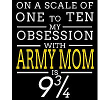 ON A SCALE OF ONE TO TEN MY OBSESSION WITH ARMY MOM IS Photographic Print