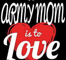 TO ARMY MOM IS TO LOVE by BADASSTEES