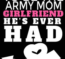 TO BE THE ARMY MOM GIRLFRIEND HE'S EVER HAD by BADASSTEES
