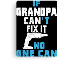 If Grandpa Can't Fix It No One Can - Funny Tshirt Canvas Print