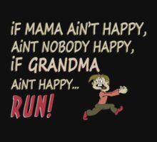 If Mama Ain't Happy, Ain't Nobody Happy, If Grandma Ain't Happy Run - Funny Tshirt by custom222