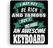 I may not be Rich and Famous but I do have an AWESOME KEY BOARD Canvas Print
