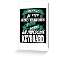 I may not be Rich and Famous but I do have an AWESOME KEY BOARD Greeting Card