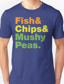Fish & Chips & Mushy Peas. T-Shirt