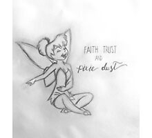 Faith, Trust and Pixie-Dust Inspired Artwork Photographic Print