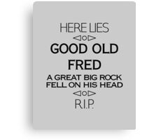 Here Lies Good Old Fred Canvas Print