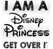 I am a disney princess get over it Poster