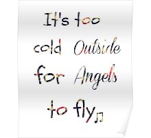 Floral-Its too cold outside for angels to fly' Poster